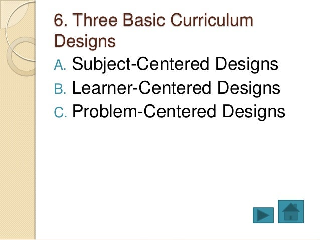 subject centered curriculum design with examples Developing a subject-centered curriculum renewal process on a summer day in 1997, five elementary school teachers representing the faculty of.