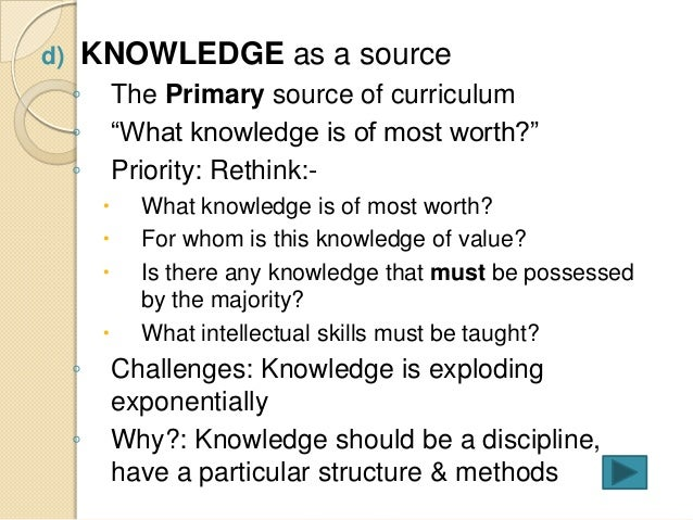 curriculum theories Sources of curriculum theory curriculum theory draws heavily from our philosophical beliefs -- our understanding of knowledge and our understanding of the world curriculum development work is greatly influenced by the values we bring to the curriculum development process.