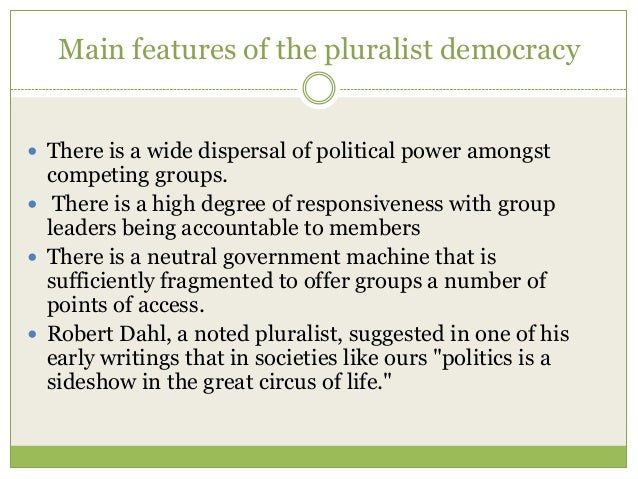 pluralist democracy essay Free essay: – pluralist theory of democracy is made up of many groups, some of them are, labor unions, businesses, nonprofits, religions, and ethnic groups.