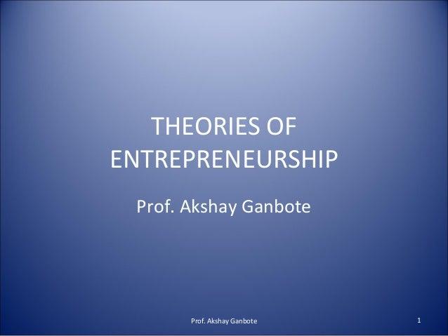 THEORIES OFENTREPRENEURSHIP Prof. Akshay Ganbote       Prof. Akshay Ganbote   1