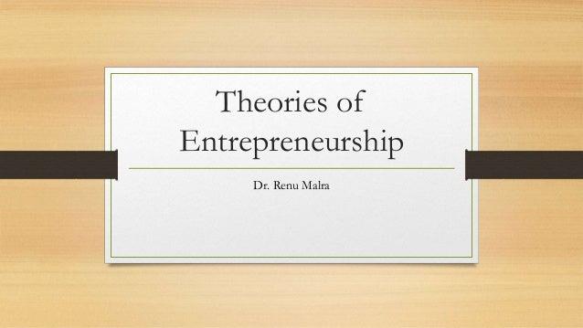 Theories of Entrepreneurship Dr. Renu Malra