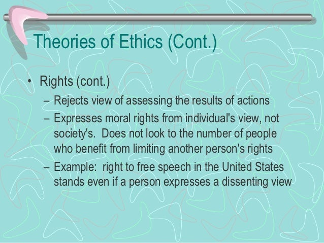Theories of Ethics (Cont.)• Justice  – Looks at the balance of benefits and burdens    distributed among members of a grou...