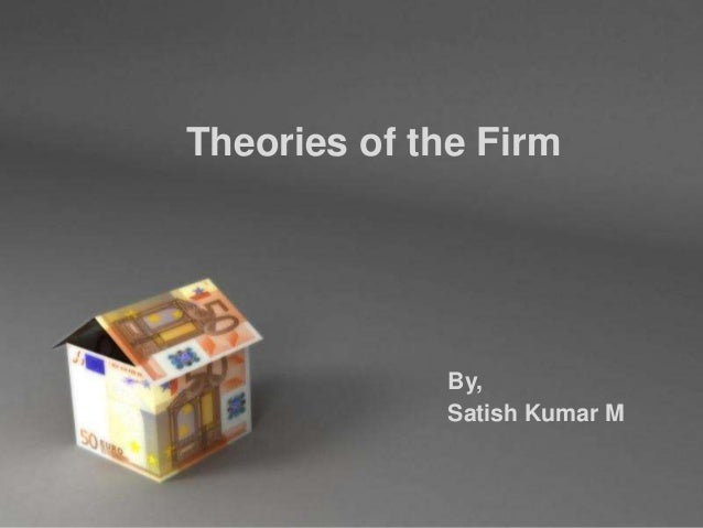 Theories of the Firm                           By,                           Satish Kumar M    Powerpoint Templates       ...