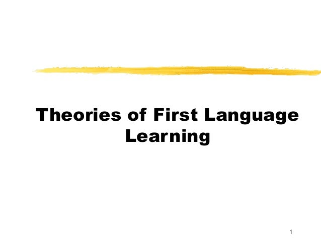 1 Theories of First Language Learning