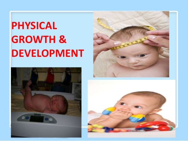 TYPES OF PHYSICAL GROWTH & DEVELOPMENT BIOLOGICAL SENSORY MOTOR GROWTH GROWTH GROWTH