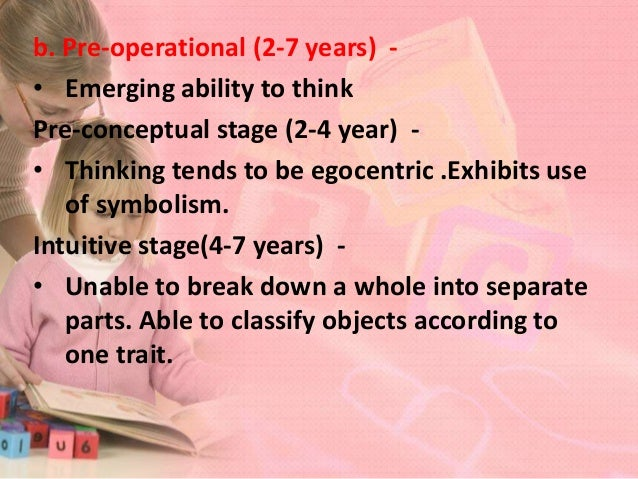 c. Concrete Operations (7-11 years) • Learns to reason about events in the here- and-now. • Children develop the capacity ...