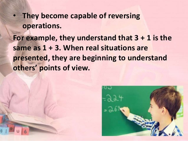 d. Formal Operations (11+ years) • Able to see relationships and to reason in the abstract. • According to Piaget, young p...