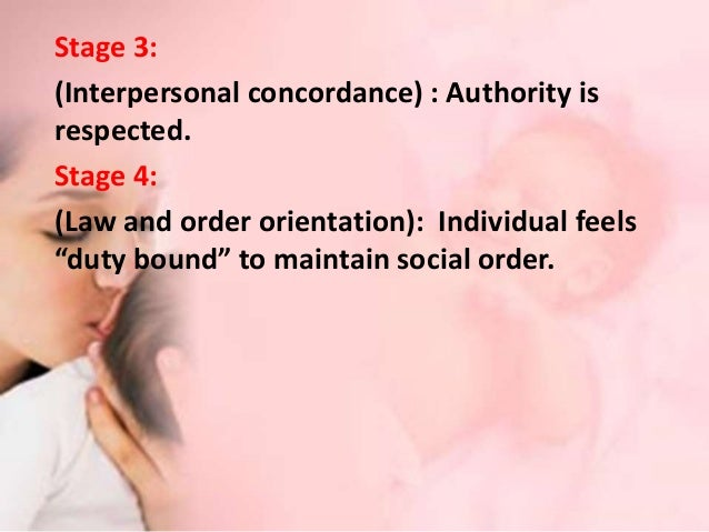 LEVEL II: Conventional (9-13 years) • Cordial interpersonal relationships are maintained. • Approval of others is sought t...
