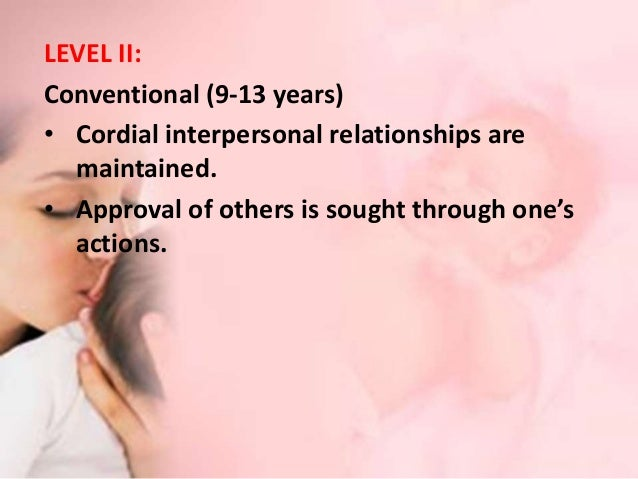 LEVEL III: • Post-conventional (13+ years) Individual understands the morality of having democratically established laws. ...