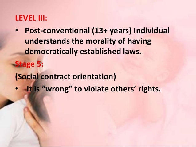 Stage 6: (Universal ethics orientation) • The person understands the principles of human rights & personal conscience .Per...
