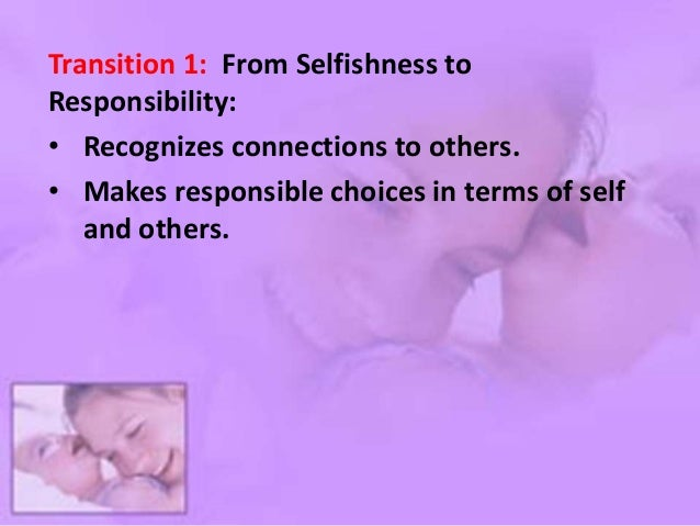 Level – 2 (Goodness as Self-sacrifice) : • Puts needs of others ahead of own, • Feels responsible for others, • Is depende...