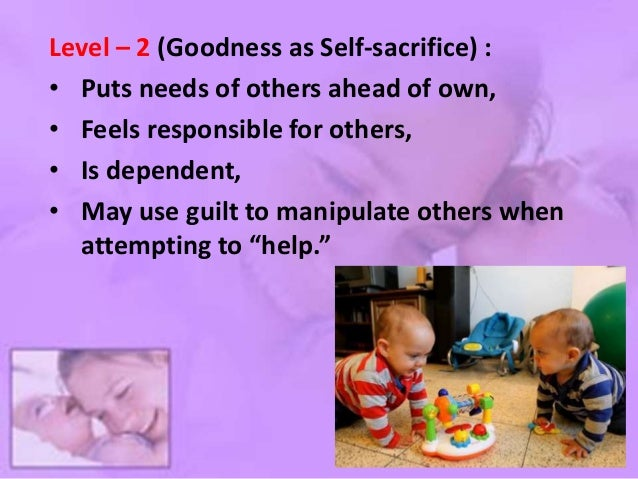 Transition 2: From Goodness to Truth : • Decisions based on intentions & consequences, not on others' responses, • Conside...