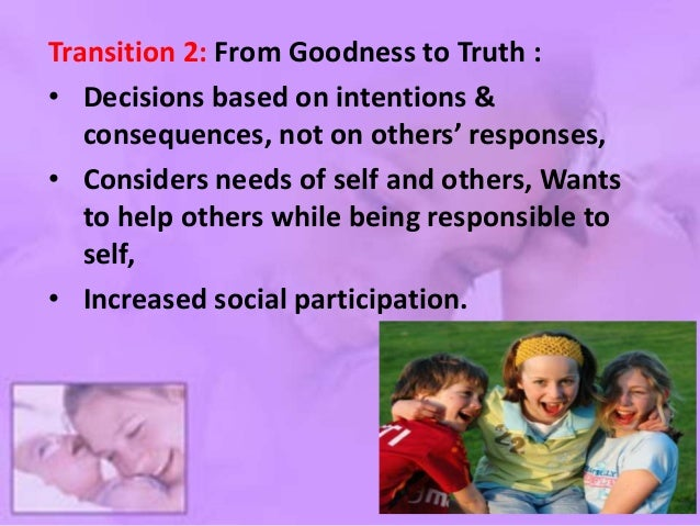 Level – 3 (Morality of Nonviolence) : • Sees self and others as morally equal, assumes responsibilities for own decisions,...