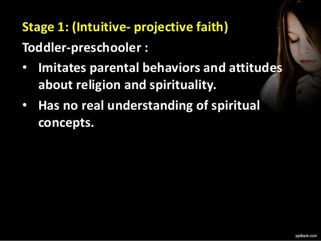 Stage 2: (Mythical-literal faith) School-aged child : • Accepts existence of a deity. • Religious & moral beliefs are symb...