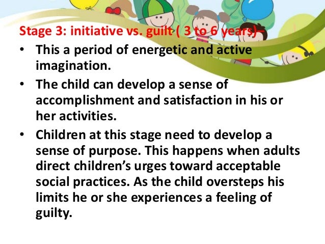 Stage 4: industry vs. inferiority (6 to 12 yrs) – • At this time, children enjoy planning and carrying out projects. • Thi...