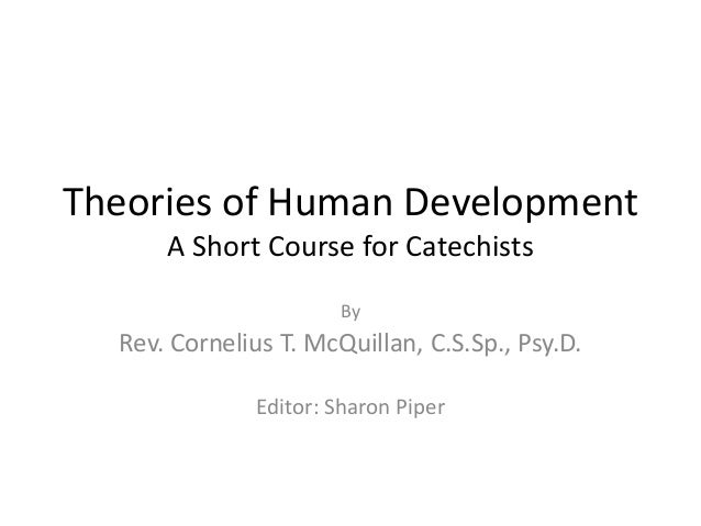 Theories of Human Development A Short Course for Catechists By Rev. Cornelius T. McQuillan, C.S.Sp., Psy.D. Editor: Sharon...