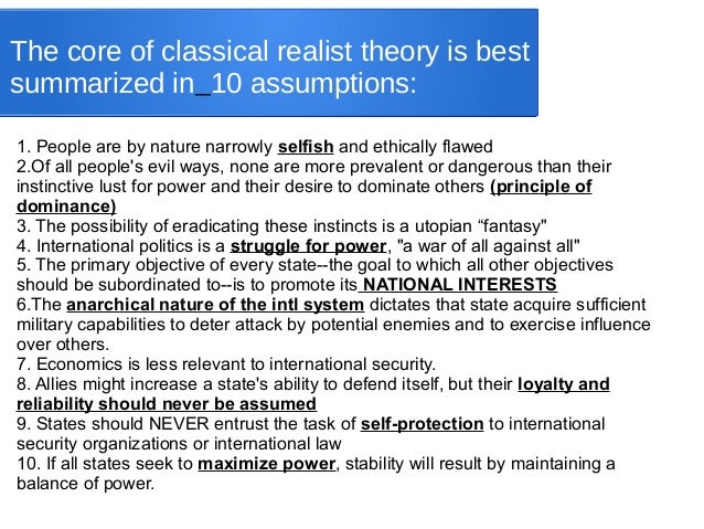 classical realism and ir theory Rely on themselves and their own power to ensure their survival2 in the realist theory, classical realism and neorealism differ in their reasoning behind why actors.