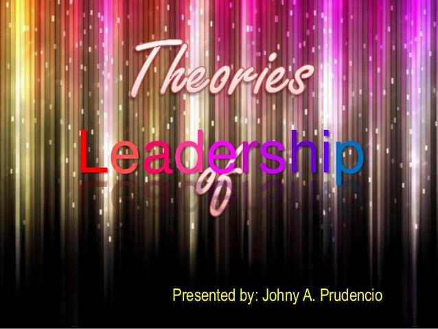 Leadership Presented by: Johny A. Prudencio