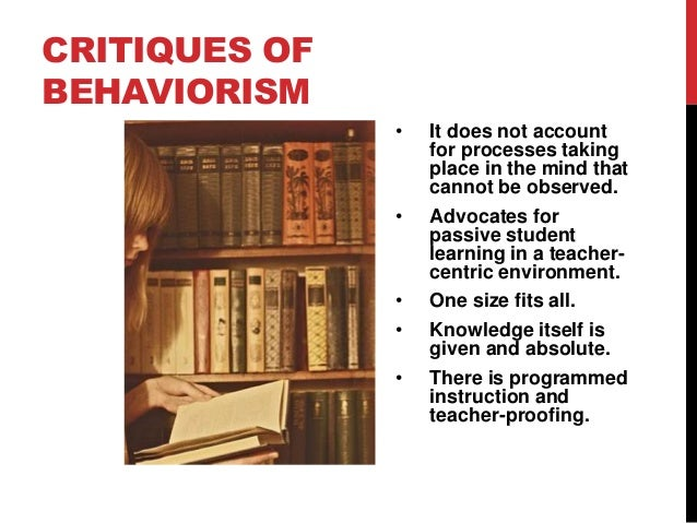 CRITIQUES OF BEHAVIORISM •  •  • • •  It does not account for processes taking place in the mind that cannot be observed. ...