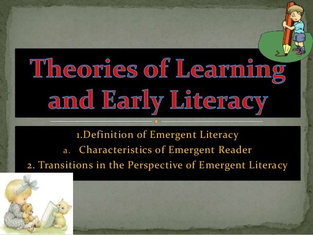 Definition Of Emergent Literacy A. Characteristics Of Emergent Reader 2.