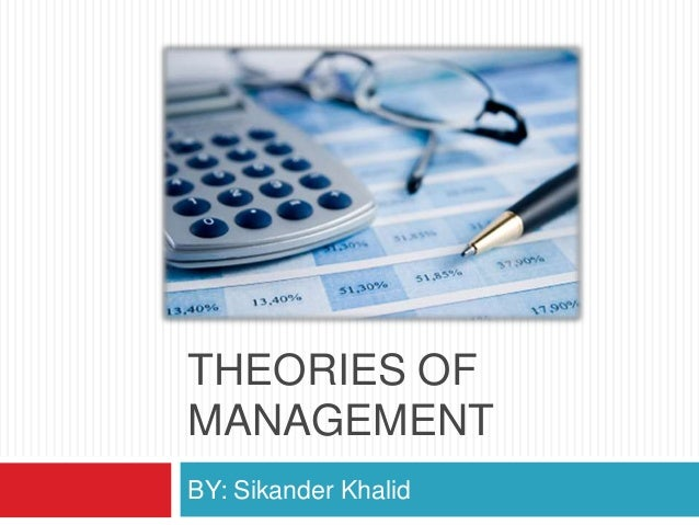 THEORIES OFMANAGEMENTBY: Sikander Khalid
