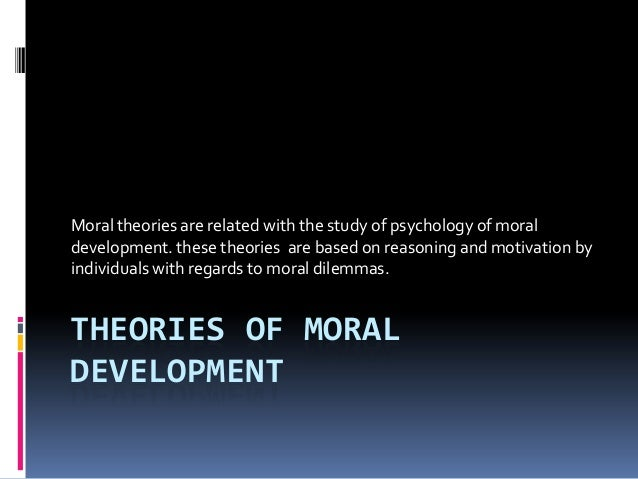 Moral theories are related with the study of psychology of moraldevelopment. these theories are based on reasoning and mot...