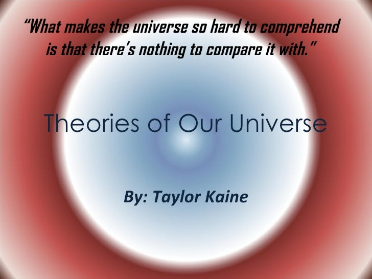 """Theories of Our Universe By: Taylor Kaine """" What makes the universe so hard to comprehend is that there's nothing to compa..."""