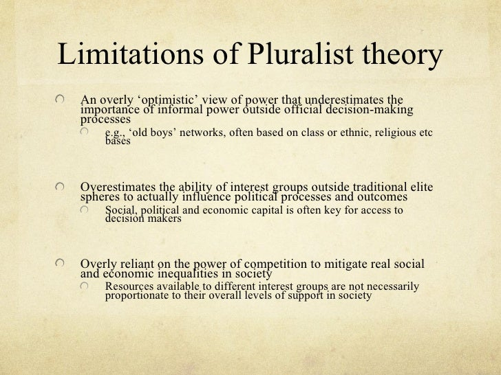 Limitations of Pluralist theory An overly 'optimistic' view of power that underestimates the importance of informal power ...