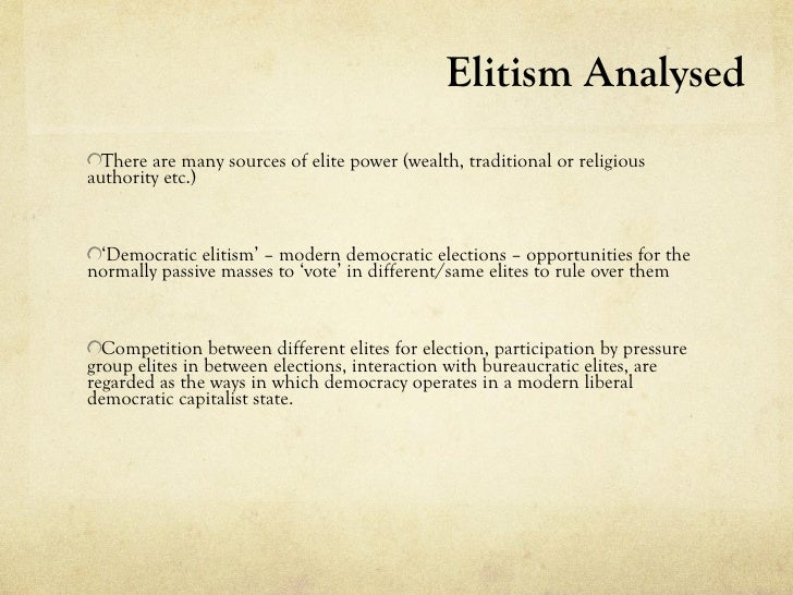 Elitism Analysed  There are many sources of elite power (wealth, traditional or religiousauthority etc.) 'Democratic eliti...