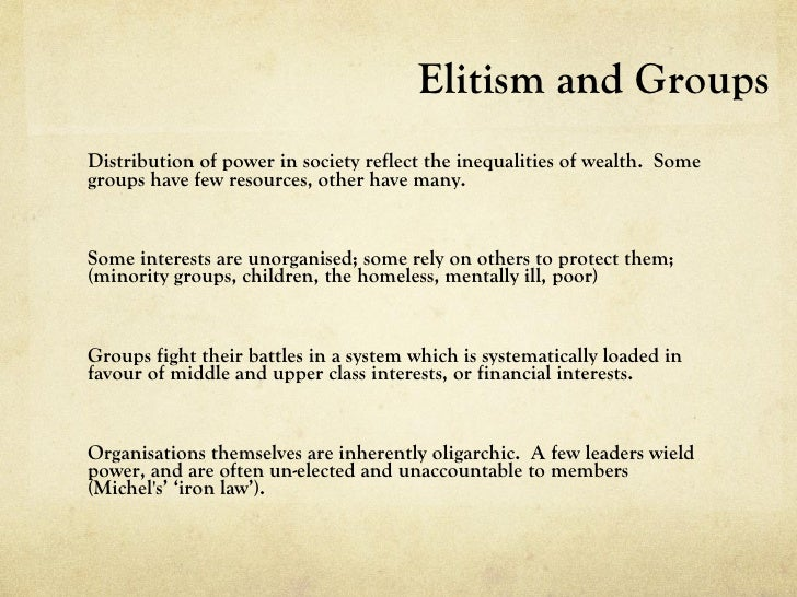 Elitism and GroupsDistribution of power in society reflect the inequalities of wealth. Somegroups have few resources, othe...