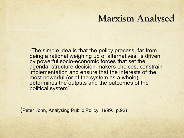 """Marxism Analysed    """"The simple idea is that the policy process, far from    being a rational weighing up of alternatives,..."""