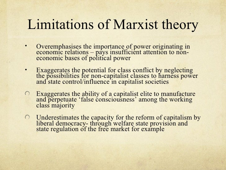 Limitations of Marxist theory•    Overemphasises the importance of power originating in     economic relations – pays insu...