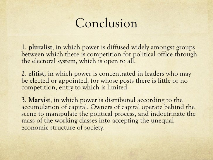 Conclusion1. pluralist, in which power is diffused widely amongst groupsbetween which there is competition for political o...