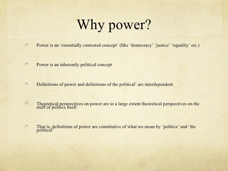 Why power?Power is an 'essentially contested concept' (like 'democracy' 'justice' 'equality' etc.)Power is an inherently p...