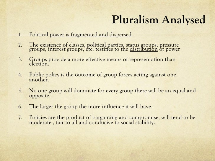 Pluralism Analysed1.   Political power is fragmented and dispersed.2.   The existence of classes, political parties, statu...