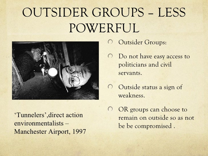 OUTSIDER GROUPS – LESS        POWERFUL                            Outsider Groups:                            Do not have ...