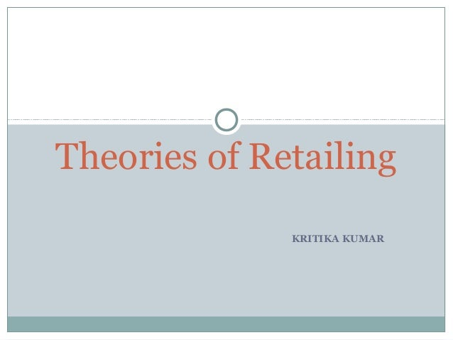 theories in retailing Retailers need to adapt to new how technology is influencing consumer buying one of the most fundamental models from consumer behaviour theory relates.