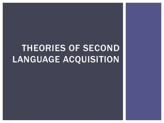 acquisition theories An outline of they key theorists that can be used in cla, and how to apply them to analysing texts.