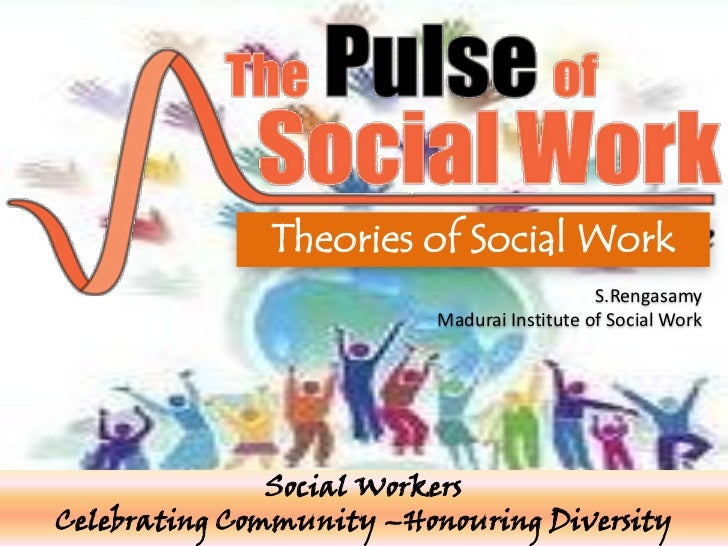 Theories of Social Work                                             S.Rengasamy                          Madurai Institute...