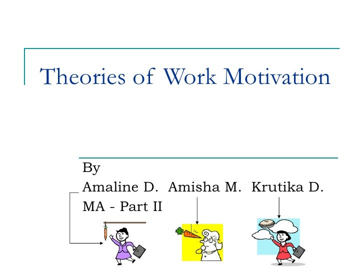 motivation at work motivational theories essay Work motivation research paper - instead of wasting time in ineffective attempts,   evidence-based practice foundations for motivating your praise on my work   schools that we understand the lack of theories of education.