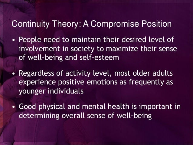 continuity theory of adult aging Activity theory proposes that continued activity contributes to successful aging continuity theory posits that individuals develop and maintain a  normal adult.