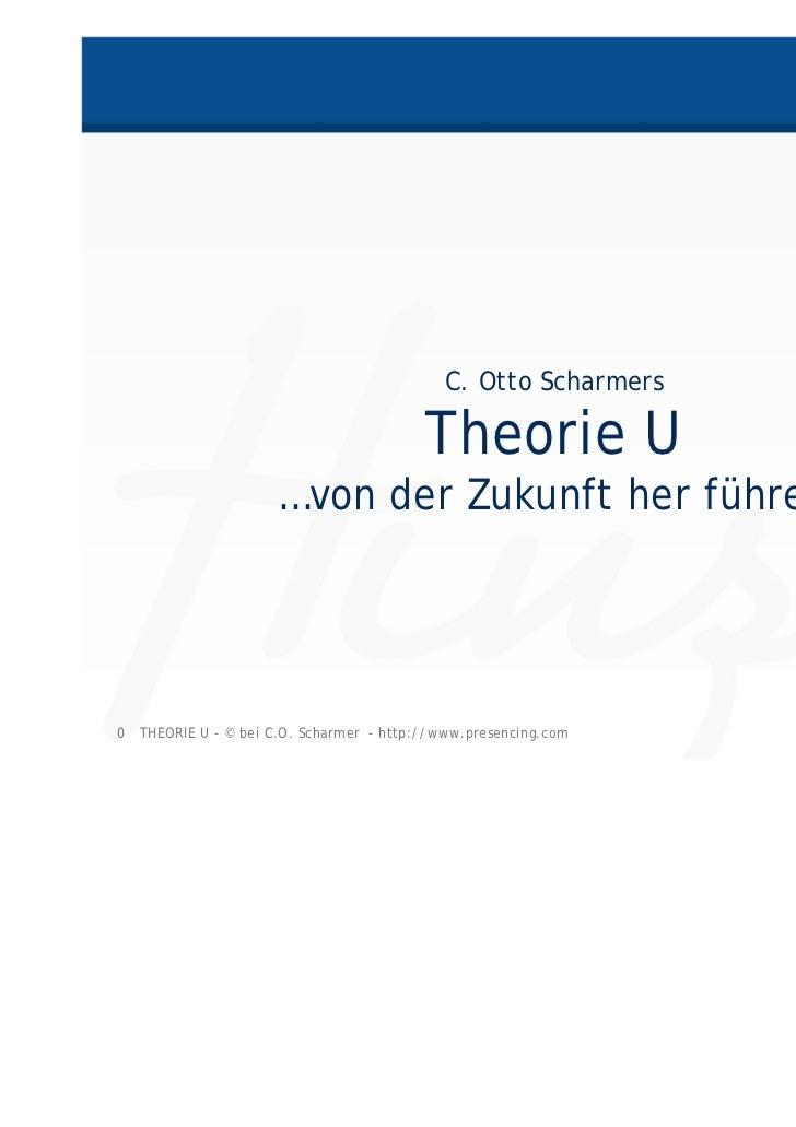 C. Otto Scharmers                                         Theorie U                     …von der Zukunft her führen0 THEOR...