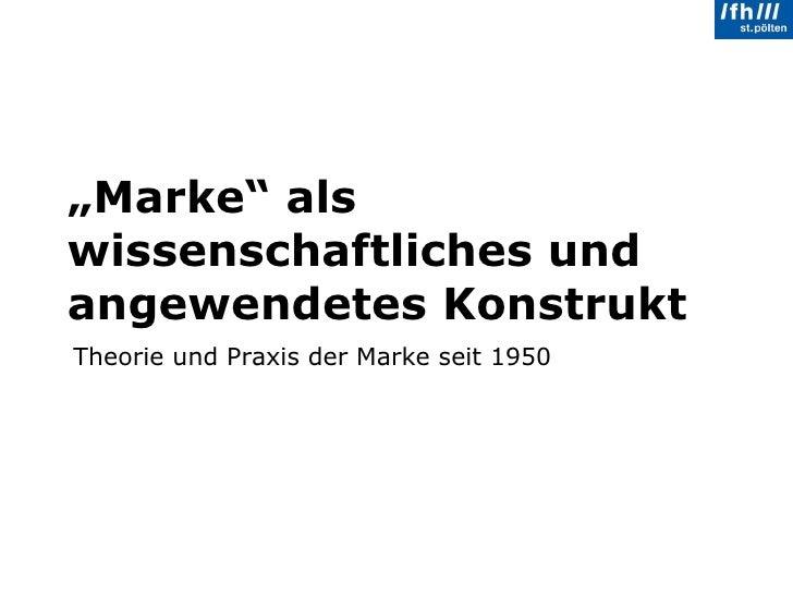 """"""" Marke"""" als wissenschaftliches und angewendetes Konstrukt Theorie und Praxis der Marke seit 1950"""