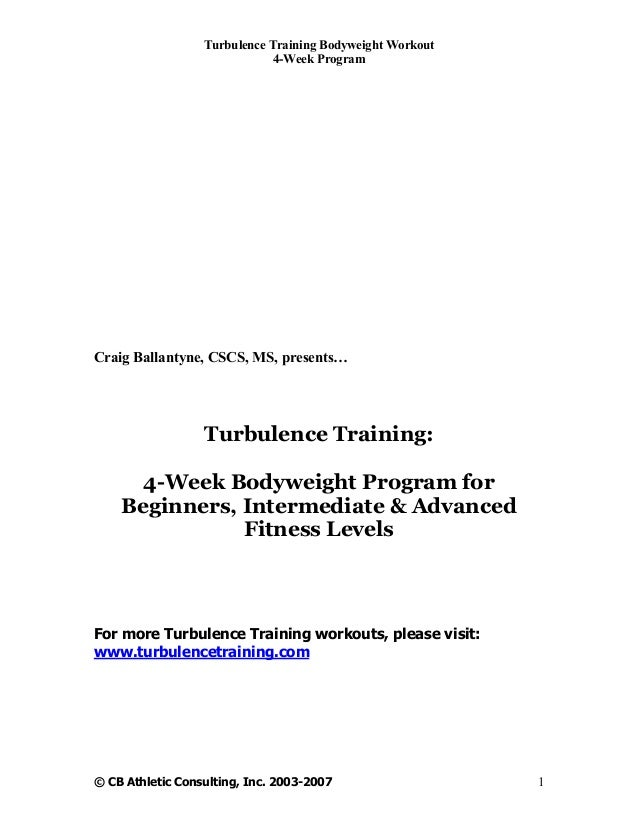 Turbulence Training Bodyweight Workout                             4-Week ProgramCraig Ballantyne, CSCS, MS, presents…    ...