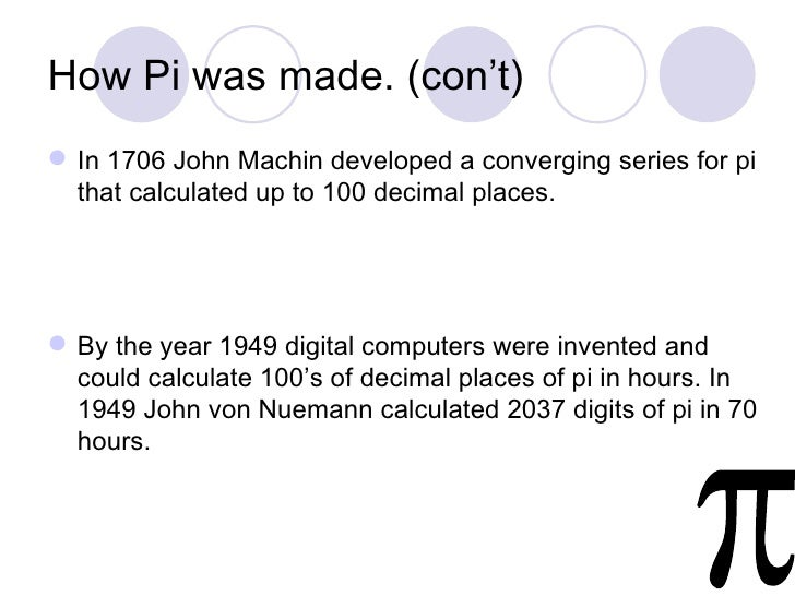 How Pi was made. (con't) In 1706 John Machin developed a converging series for pi  that calculated up to 100 decimal plac...