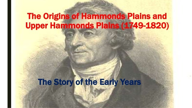The Origins of Hammonds Plains and Upper Hammonds Plains (1749-1820) The Story of the Early Years