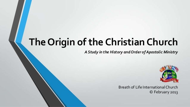 The Origin of the Christian Church            A Study in the History and Order of Apostolic Ministry                      ...