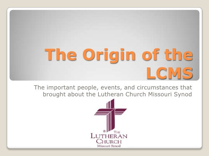 The Origin of the LCMS<br />The important people, events, and circumstances that brought about the Lutheran Church Missour...