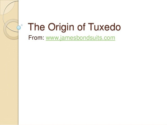 The Origin of Tuxedo From: www.jamesbondsuits.com