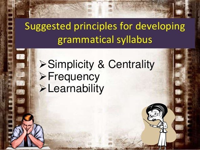 Suggested principles for developing grammatical syllabus Learnability: order in which grammatical items are occupied in s...
